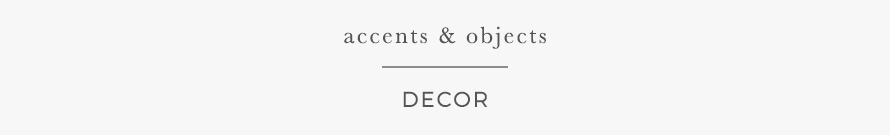 ACCENTS & OBJECTS